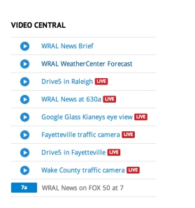 The Video Central section on the top of the homepage at WRAL.com lists multiple live streams throughout the day and night.